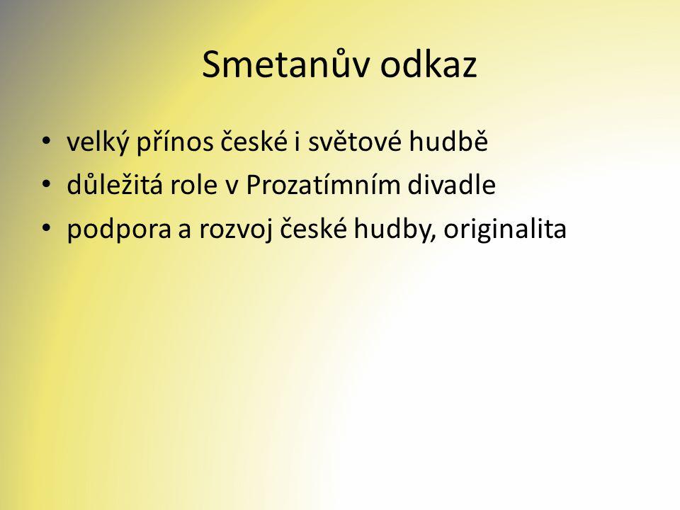 Smetanův odkaz velký přínos české i světové hudbě důležitá role v Prozatímním divadle podpora a rozvoj české hudby, originalita