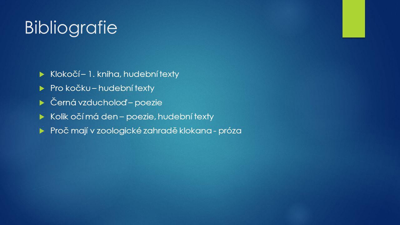 Bibliografie  Klokočí – 1. kniha, hudební texty  Pro kočku – hudební texty  Černá vzducholoď – poezie  Kolik očí má den – poezie, hudební texty 
