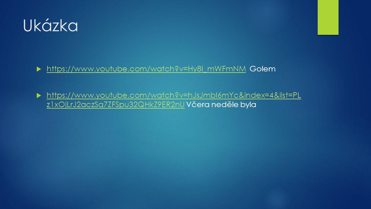 Ukázka  https://www.youtube.com/watch?v=Hy8I_mWFmNM Golem https://www.youtube.com/watch?v=Hy8I_mWFmNM  https://www.youtube.com/watch?v=hJsJmbI6mYc&i