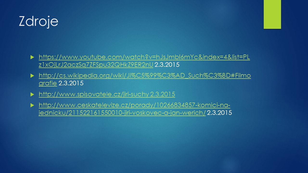Zdroje  https://www.youtube.com/watch?v=hJsJmbI6mYc&index=4&list=PL z1xOjLrJ2aczSq7ZFSpu32QHkZ9ER2nU 2.3.2015 https://www.youtube.com/watch?v=hJsJmbI