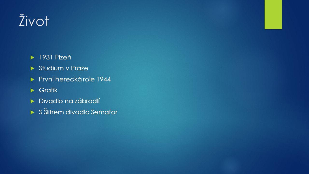 Život  1931 Plzeň  Studium v Praze  První herecká role 1944  Grafik  Divadlo na zábradlí  S Šlitrem divadlo Semafor