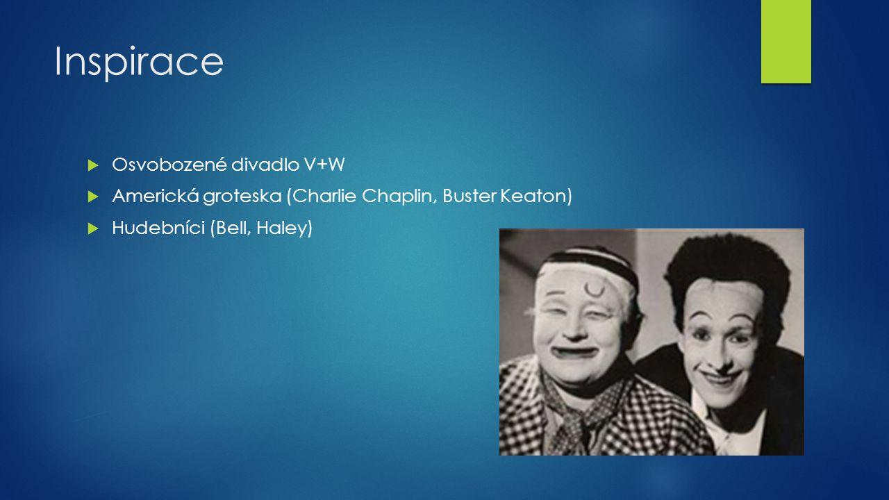 Inspirace  Osvobozené divadlo V+W  Americká groteska (Charlie Chaplin, Buster Keaton)  Hudebníci (Bell, Haley)