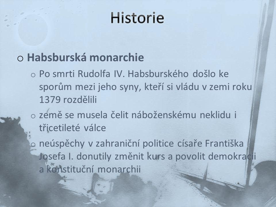 o Habsburská monarchie o Po smrti Rudolfa IV. Habsburského došlo ke sporům mezi jeho syny, kteří si vládu v zemi roku 1379 rozdělili o země se musela