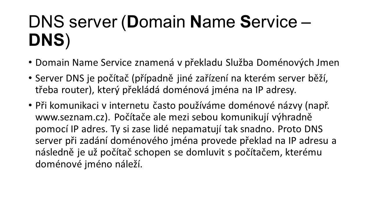 DNS server (Domain Name Service – DNS) Domain Name Service znamená v překladu Služba Doménových Jmen Server DNS je počítač (případně jiné zařízení na