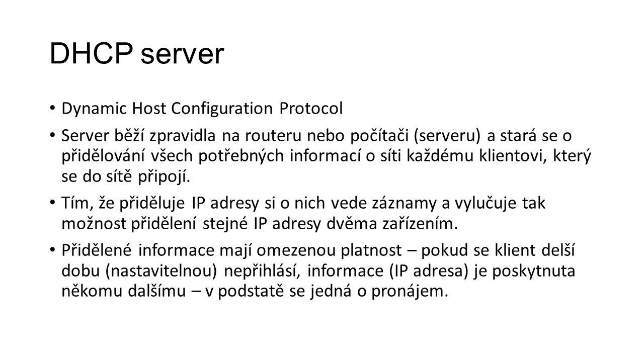 DHCP server Dynamic Host Configuration Protocol Server běží zpravidla na routeru nebo počítači (serveru) a stará se o přidělování všech potřebných inf