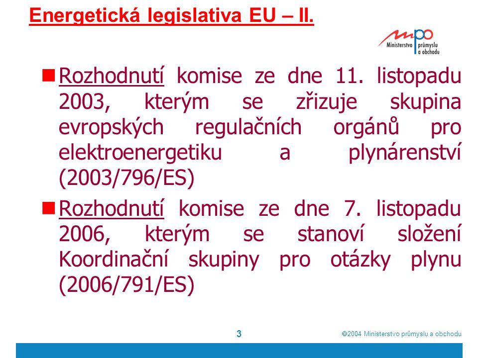 2004  Ministerstvo průmyslu a obchodu 3 Energetická legislativa EU – II.