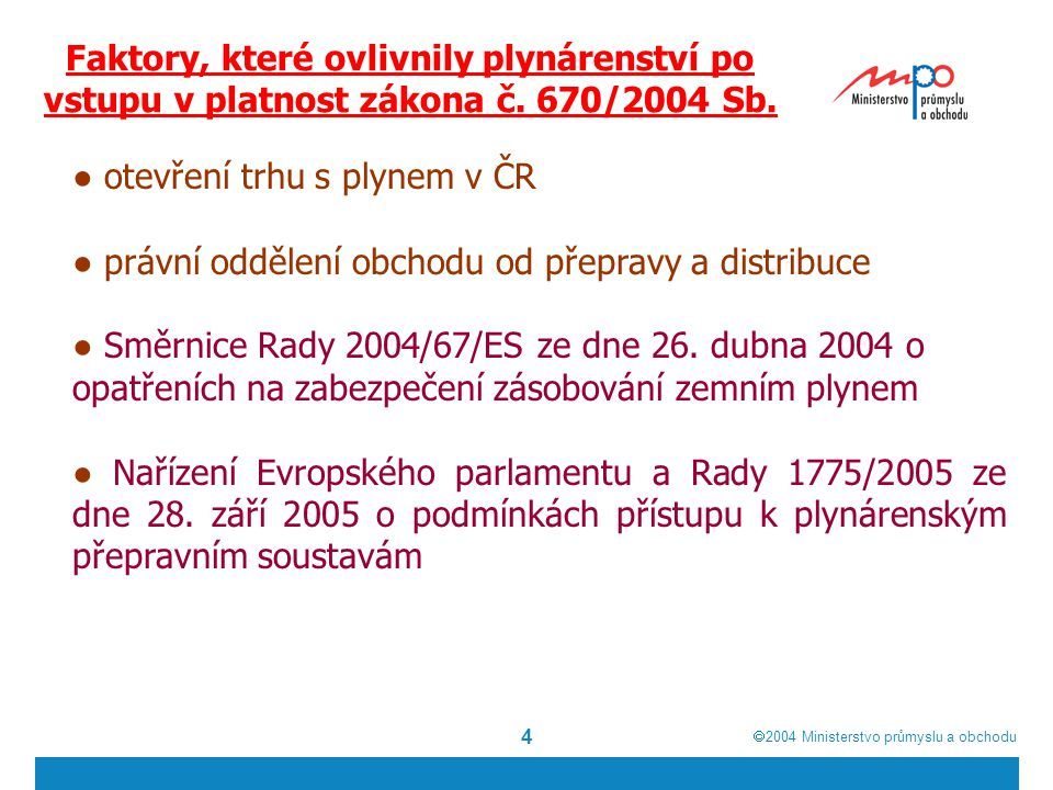  2004  Ministerstvo průmyslu a obchodu 4 Faktory, které ovlivnily plynárenství po vstupu v platnost zákona č.