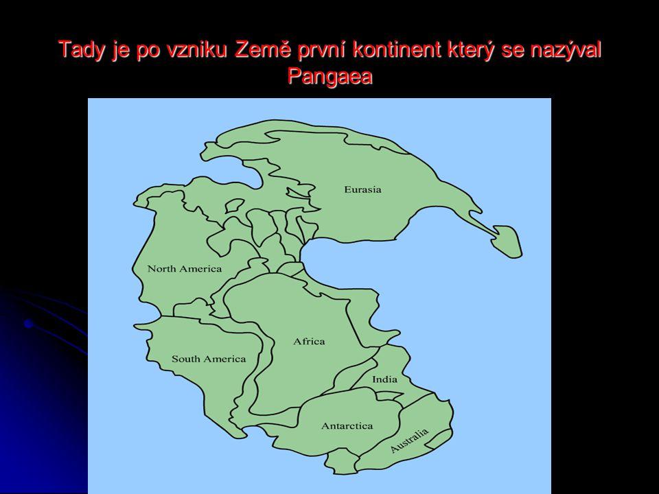Tady je po vzniku Země první kontinent který se nazýval Pangaea