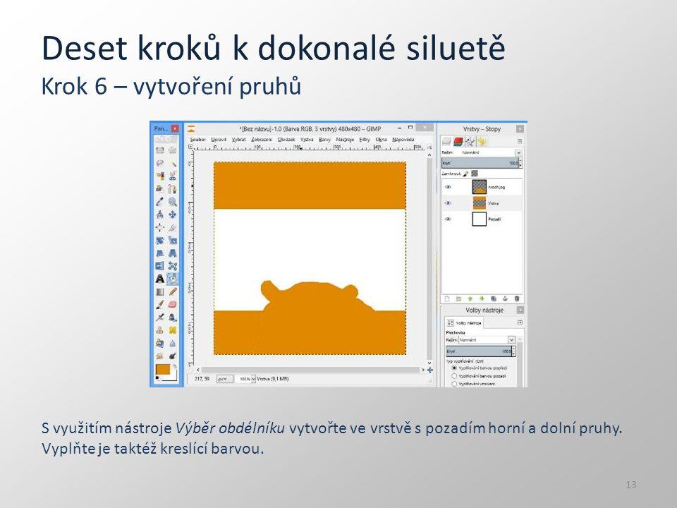 Deset kroků k dokonalé siluetě Krok 6 – vytvoření pruhů S využitím nástroje Výběr obdélníku vytvořte ve vrstvě s pozadím horní a dolní pruhy. Vyplňte