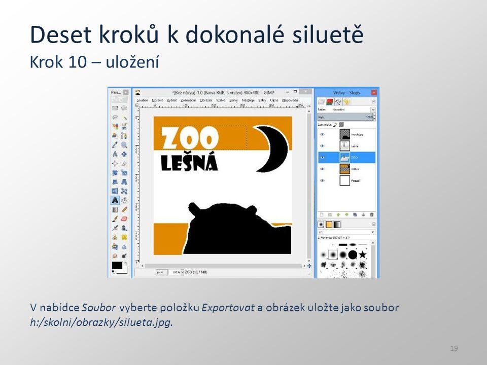 Deset kroků k dokonalé siluetě Krok 10 – uložení V nabídce Soubor vyberte položku Exportovat a obrázek uložte jako soubor h:/skolni/obrazky/silueta.jp