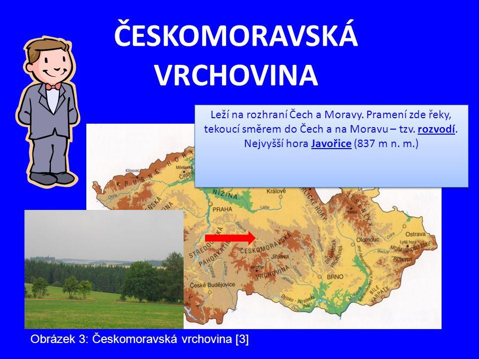 ČESKOMORAVSKÁ VRCHOVINA Leží na rozhraní Čech a Moravy.