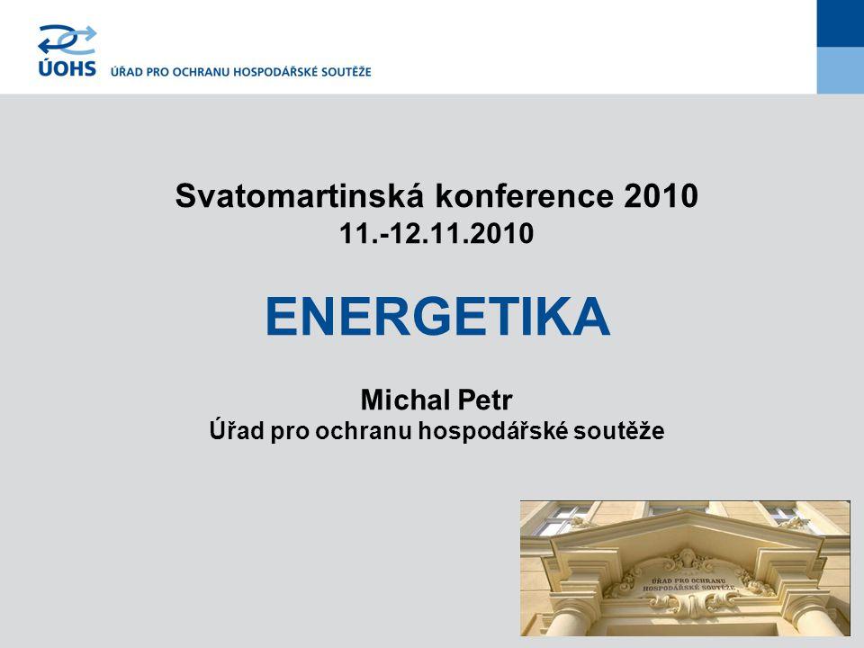 Svatomartinská konference 2010 11.-12.11.2010 ENERGETIKA Michal Petr Úřad pro ochranu hospodářské soutěže