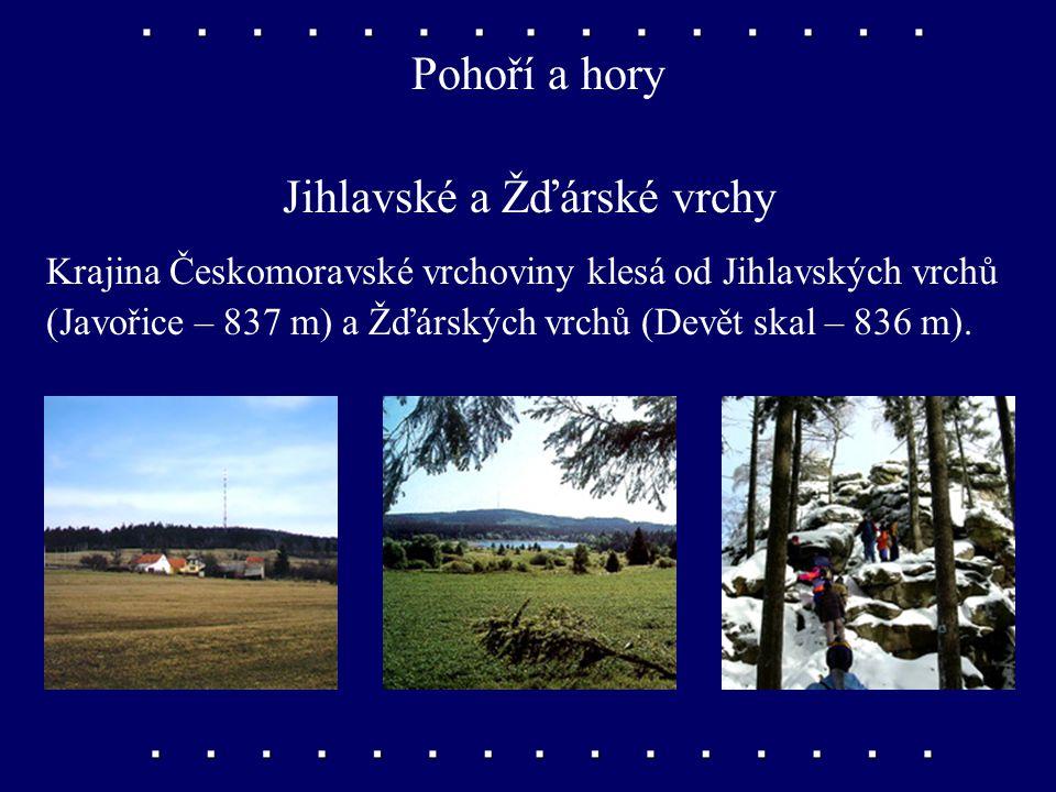 Pohoří a hory Jihlavské a Žďárské vrchy Krajina Českomoravské vrchoviny klesá od Jihlavských vrchů (Javořice – 837 m) a Žďárských vrchů (Devět skal – 836 m).