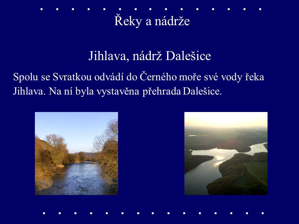 Řeky a nádrže Jihlava, nádrž Dalešice Spolu se Svratkou odvádí do Černého moře své vody řeka Jihlava.