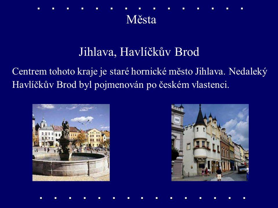 Města Jihlava, Havlíčkův Brod Centrem tohoto kraje je staré hornické město Jihlava.
