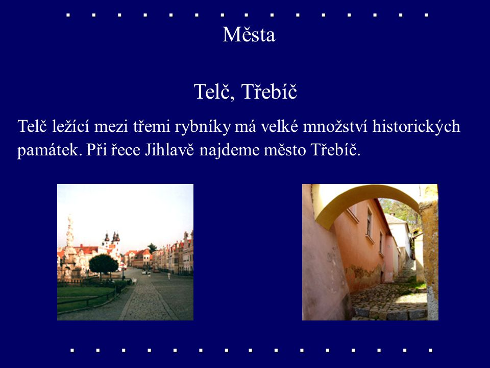 Města Telč, Třebíč Telč ležící mezi třemi rybníky má velké množství historických památek.