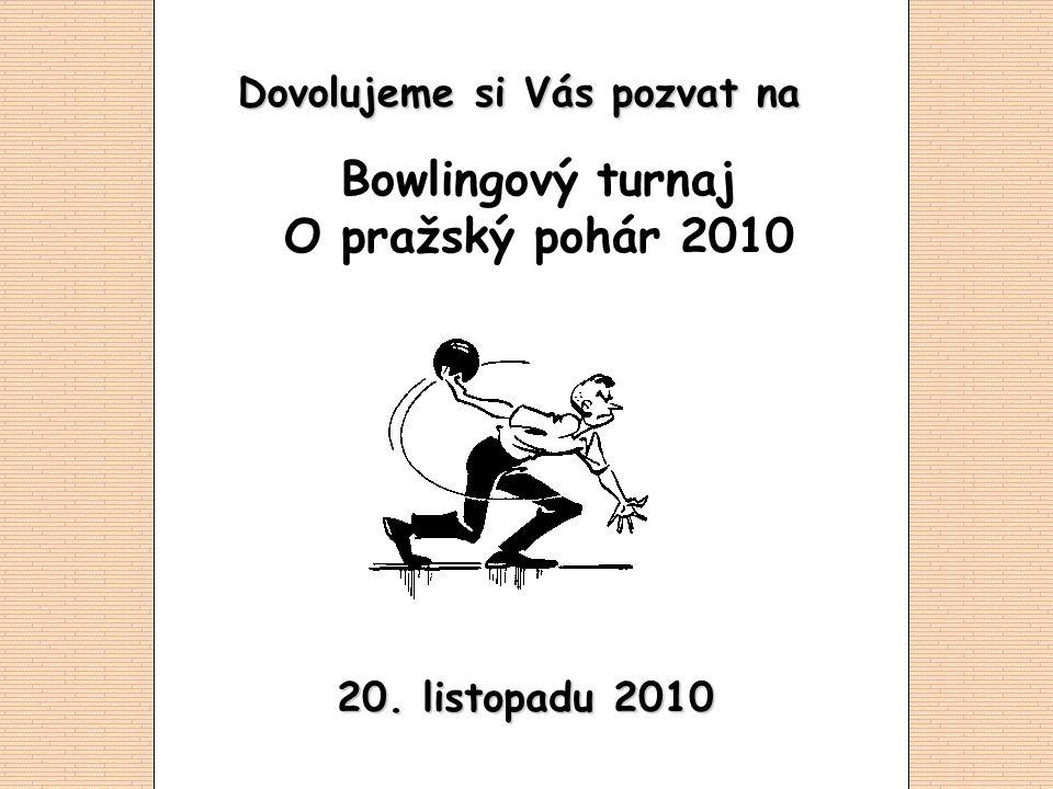 20. listopadu 2010 Dovolujeme si Vás pozvat na Bowlingový turnaj O pražský pohár 2010