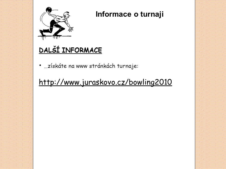 Informace o turnaji DALŠÍ INFORMACE …získáte na www stránkách turnaje: http://www.juraskovo.cz/bowling2010 http://www.juraskovo.cz/bowling2010