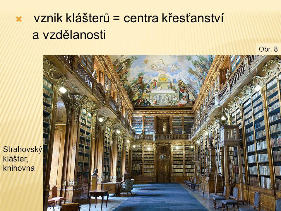  vznik klášterů = centra křesťanství a vzdělanosti Strahovský klášter, knihovna Obr. 8