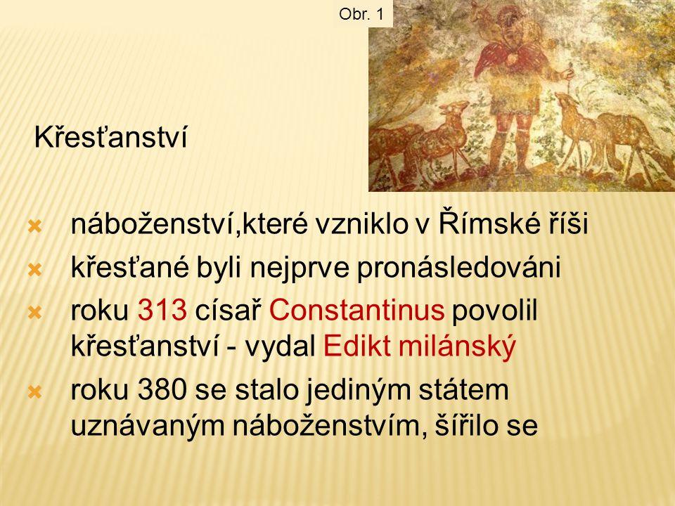 Křesťanství  náboženství,které vzniklo v Římské říši  křesťané byli nejprve pronásledováni  roku 313 císař Constantinus povolil křesťanství - vydal