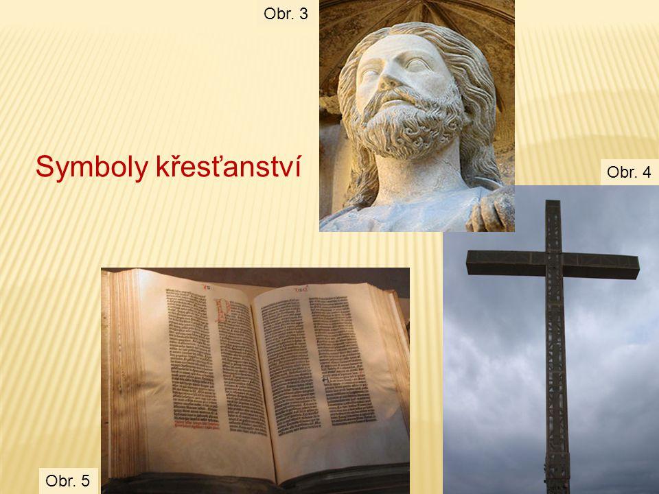 Symboly křesťanství Obr. 3 Obr. 4 Obr. 5