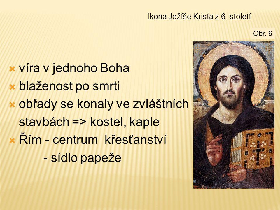  víra v jednoho Boha  blaženost po smrti  obřady se konaly ve zvláštních stavbách => kostel, kaple  Řím - centrum křesťanství - sídlo papeže Ikona