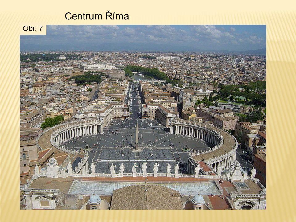 Obr. 7 Centrum Říma
