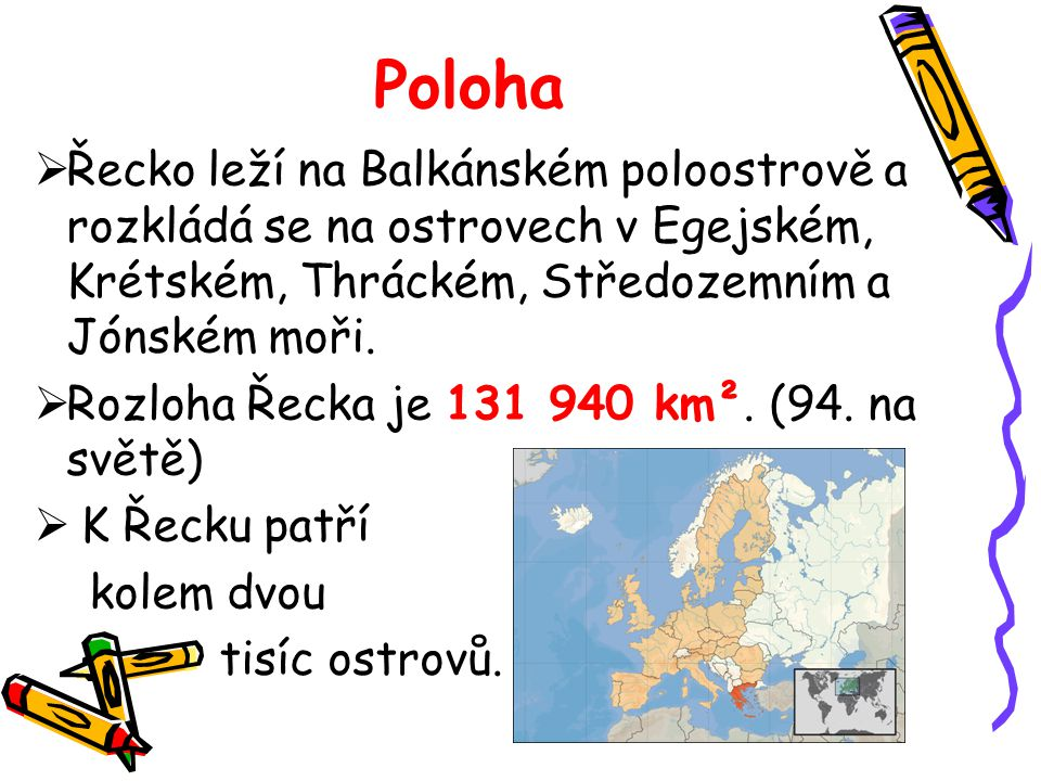 Poloha  Řecko leží na Balkánském poloostrově a rozkládá se na ostrovech v Egejském, Krétském, Thráckém, Středozemním a Jónském moři.  Rozloha Řecka