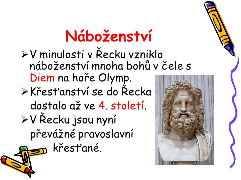 Náboženství  V minulosti v Řecku vzniklo náboženství mnoha bohů v čele s Diem na hoře Olymp.  Křesťanství se do Řecka dostalo až ve 4. století.  V