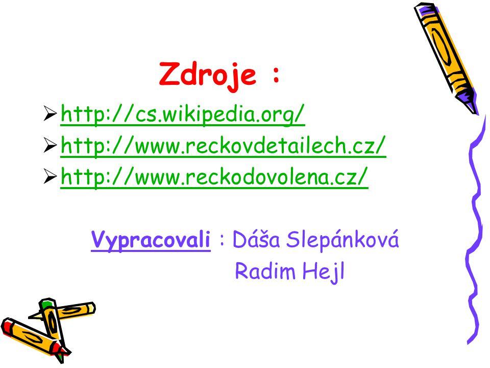 Zdroje :  http://cs.wikipedia.org/ http://cs.wikipedia.org/  http://www.reckovdetailech.cz/ http://www.reckovdetailech.cz/  http://www.reckodovolen