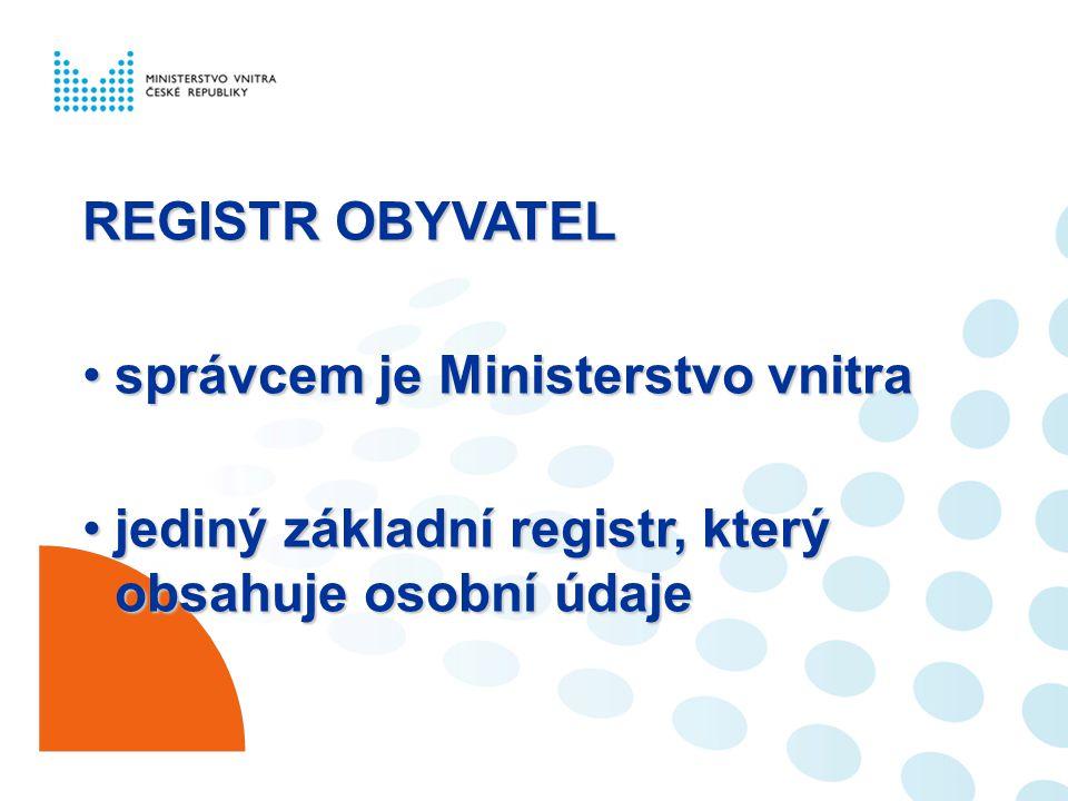 REGISTR OBYVATEL správcem je Ministerstvo vnitrasprávcem je Ministerstvo vnitra jediný základní registr, který obsahuje osobní údajejediný základní re