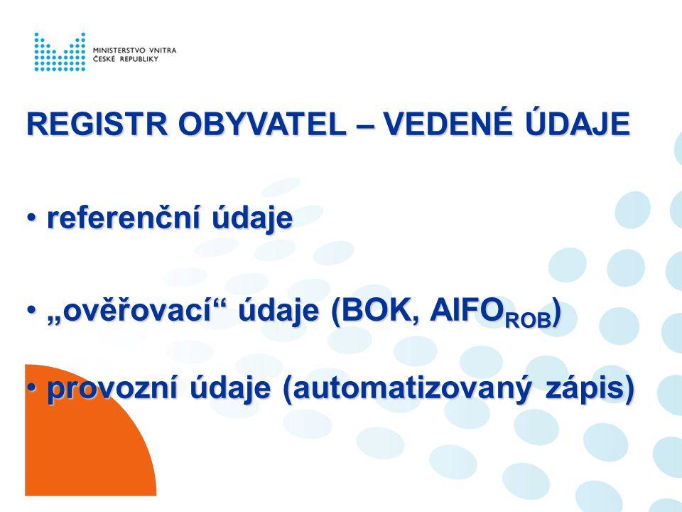 """REGISTR OBYVATEL – VEDENÉ ÚDAJE referenční údajereferenční údaje """"ověřovací"""" údaje (BOK, AIFO ROB )""""ověřovací"""" údaje (BOK, AIFO ROB ) provozní údaje ("""
