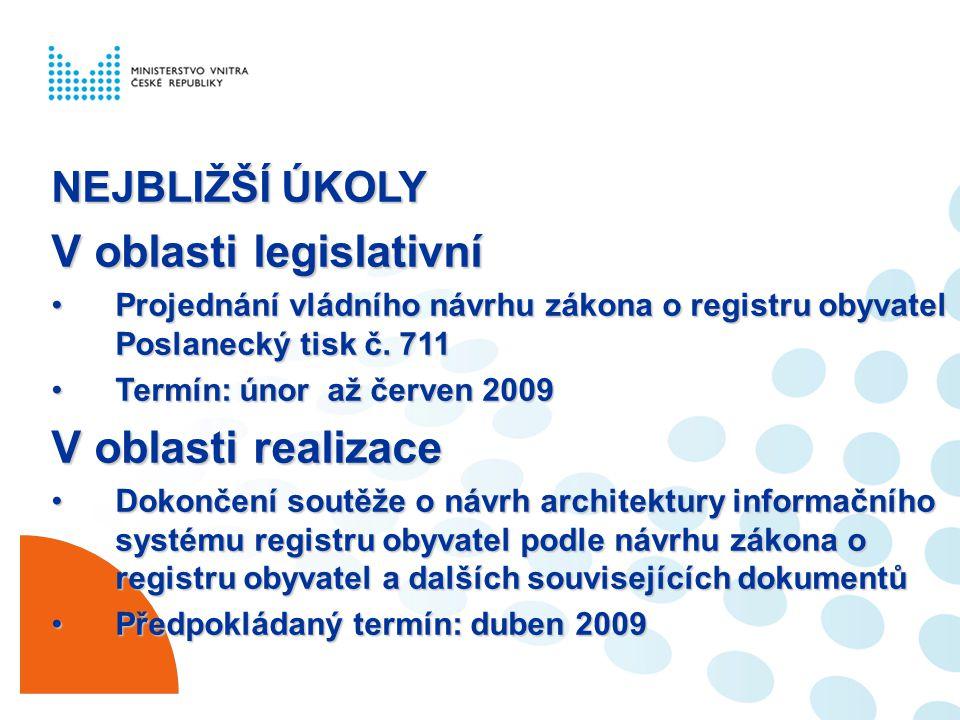 NEJBLIŽŠÍ ÚKOLY V oblasti legislativní Projednání vládního návrhu zákona o registru obyvatel Poslanecký tisk č. 711Projednání vládního návrhu zákona o