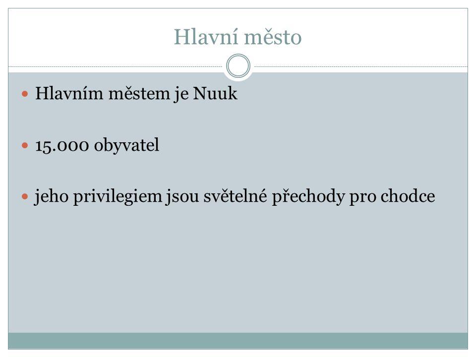 Hlavní město Hlavním městem je Nuuk 15.000 obyvatel jeho privilegiem jsou světelné přechody pro chodce