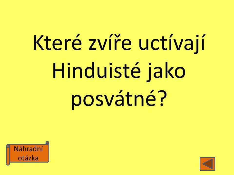 Náhradní otázka Které zvíře uctívají Hinduisté jako posvátné?