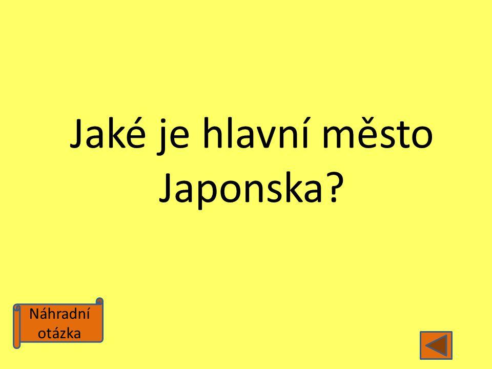 Náhradní otázka Jaké je hlavní město Japonska?