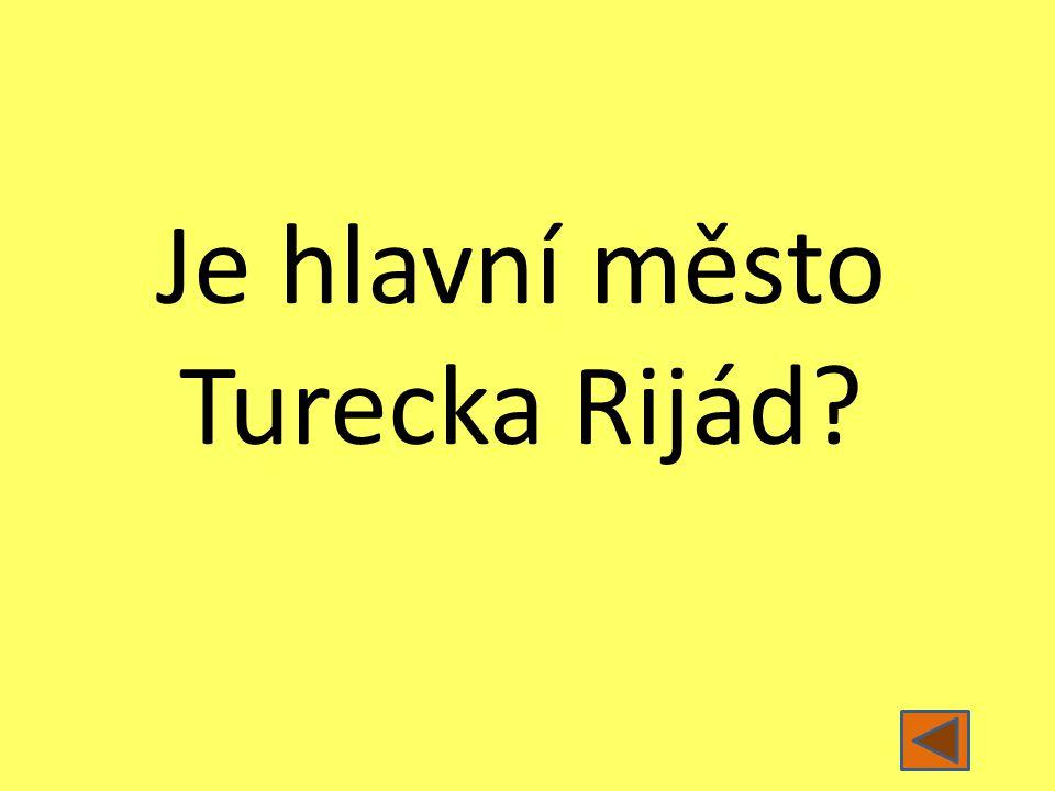 Je hlavní město Turecka Rijád?