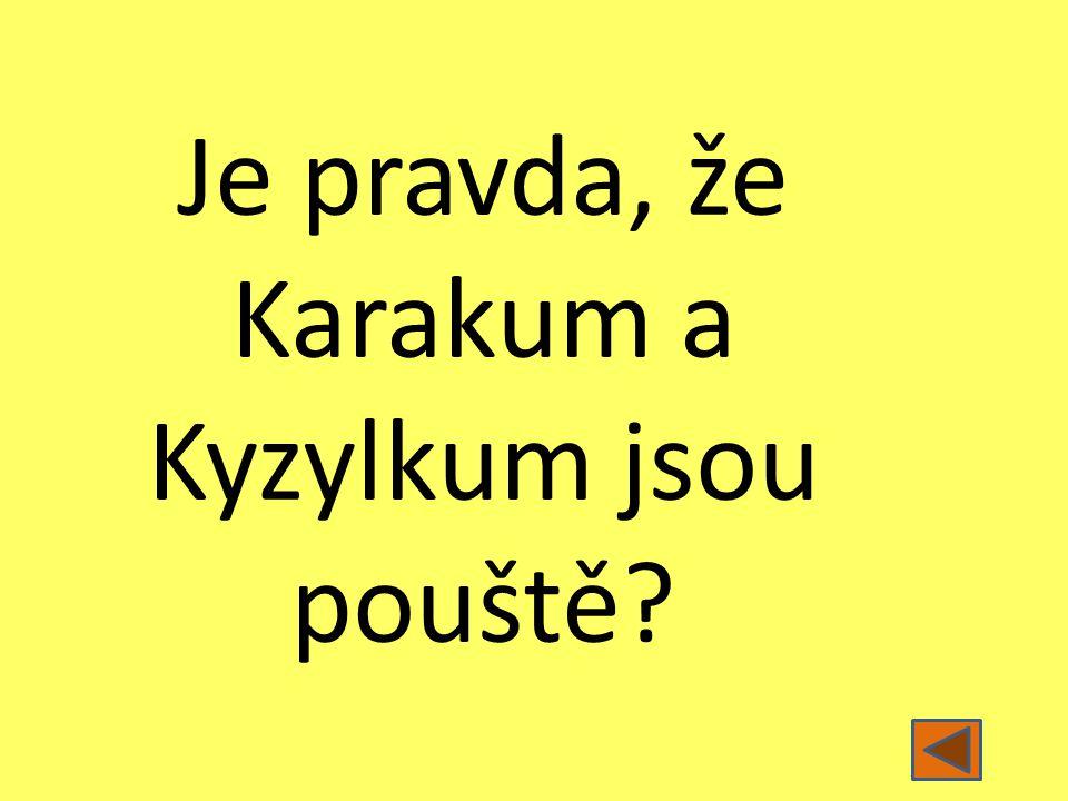 Je pravda, že Karakum a Kyzylkum jsou pouště?