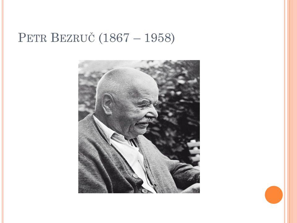 P ETR B EZRUČ (1867 – 1958)