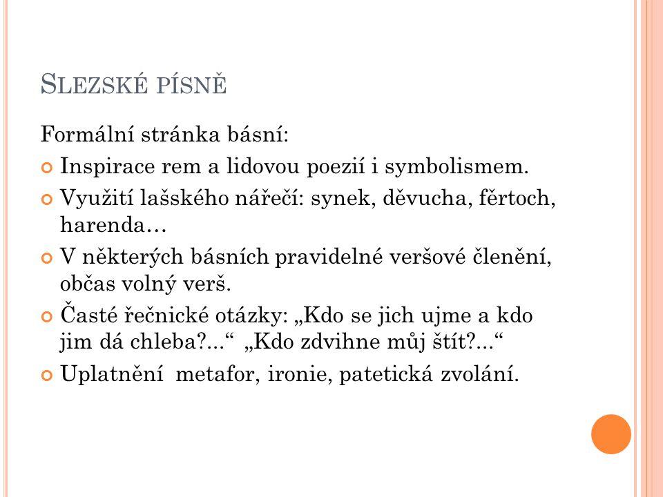 S LEZSKÉ PÍSNĚ Formální stránka básní: Inspirace rem a lidovou poezií i symbolismem.