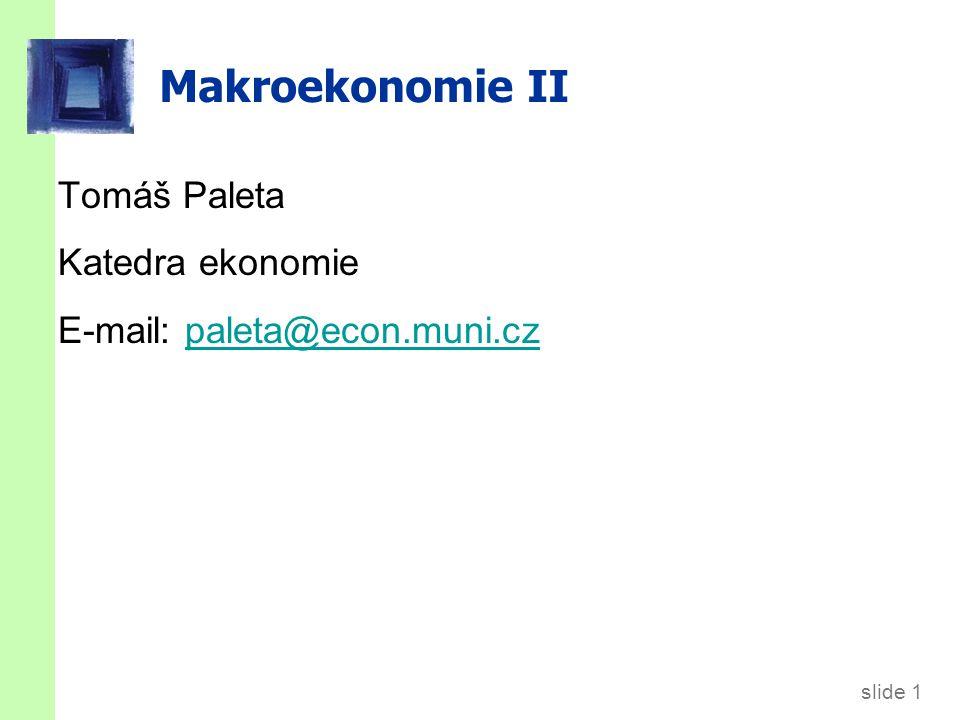 slide 2 Literatura Základní: HOLMAN, R.(2004): Makroekonomie – středně pokročilý kurz.