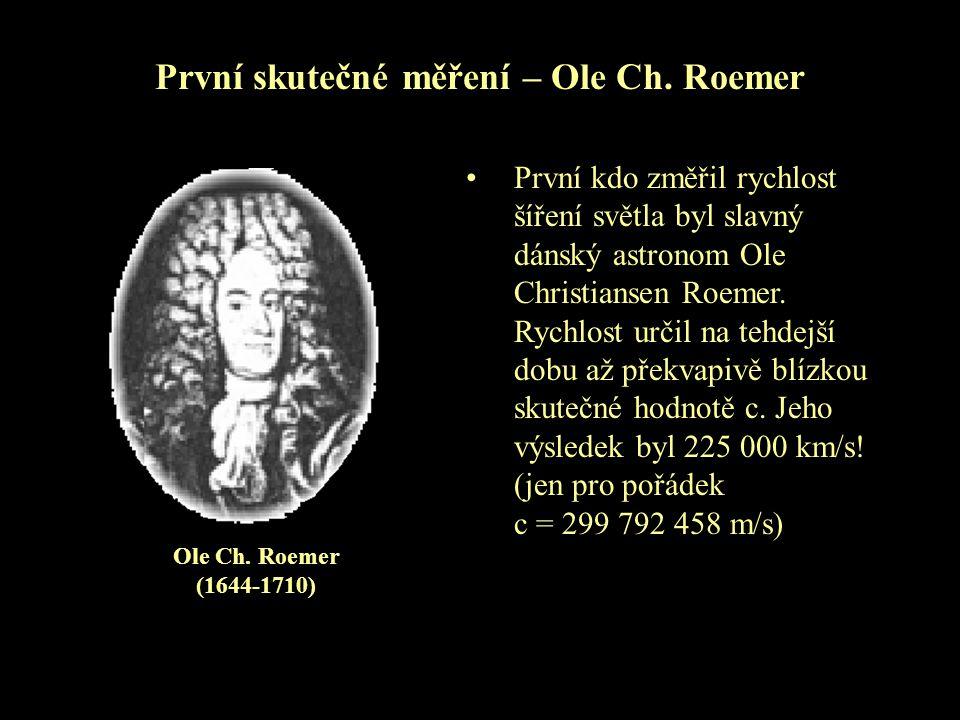 První skutečné měření – Ole Ch. Roemer První kdo změřil rychlost šíření světla byl slavný dánský astronom Ole Christiansen Roemer. Rychlost určil na t
