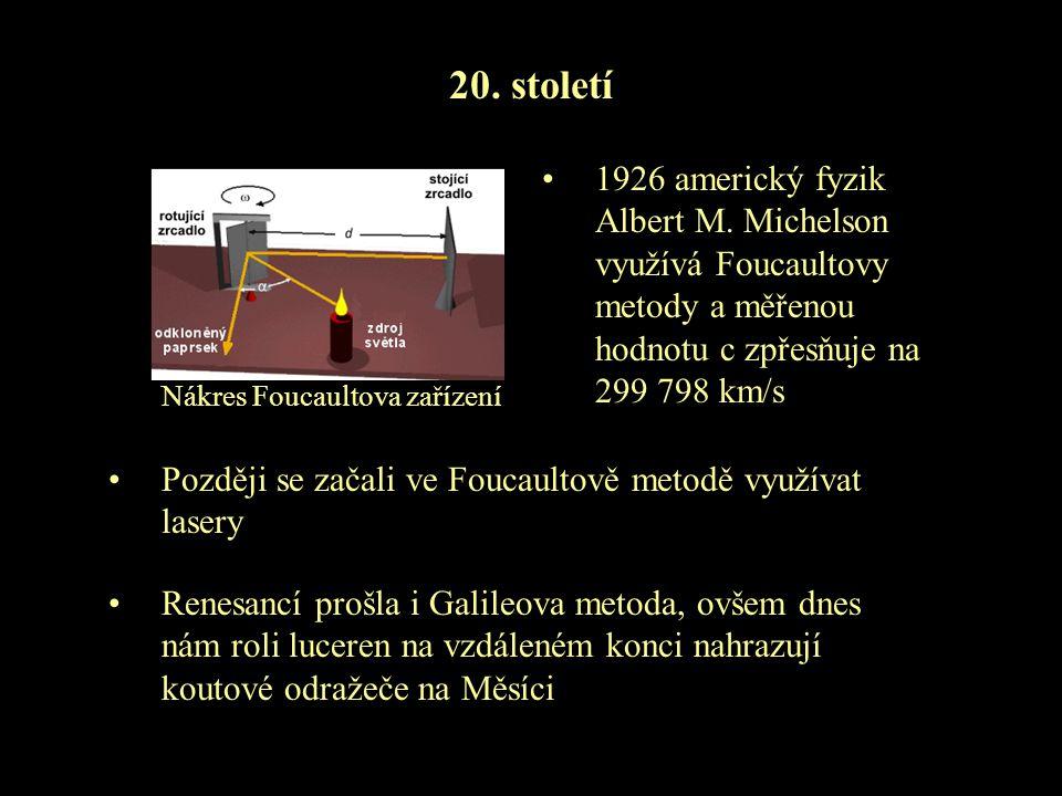 20. století 1926 americký fyzik Albert M. Michelson využívá Foucaultovy metody a měřenou hodnotu c zpřesňuje na 299 798 km/s Nákres Foucaultova zaříze