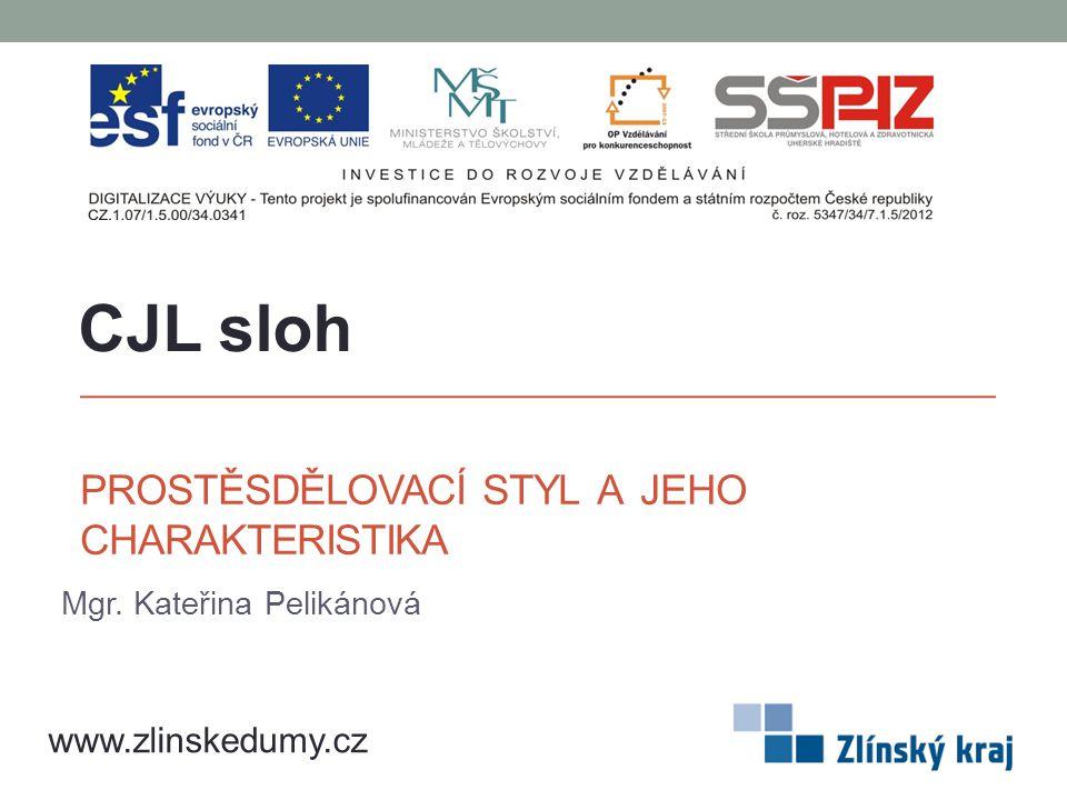 PROSTĚSDĚLOVACÍ STYL A JEHO CHARAKTERISTIKA Mgr. Kateřina Pelikánová CJL sloh www.zlinskedumy.cz