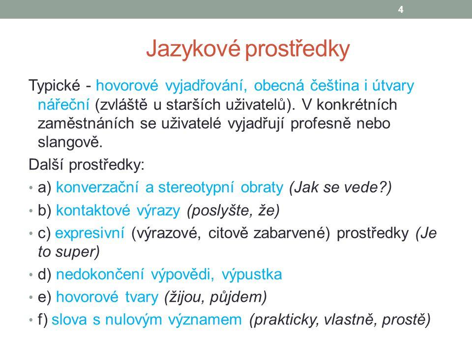 Jazykové prostředky Typické - hovorové vyjadřování, obecná čeština i útvary nářeční (zvláště u starších uživatelů). V konkrétních zaměstnáních se uživ