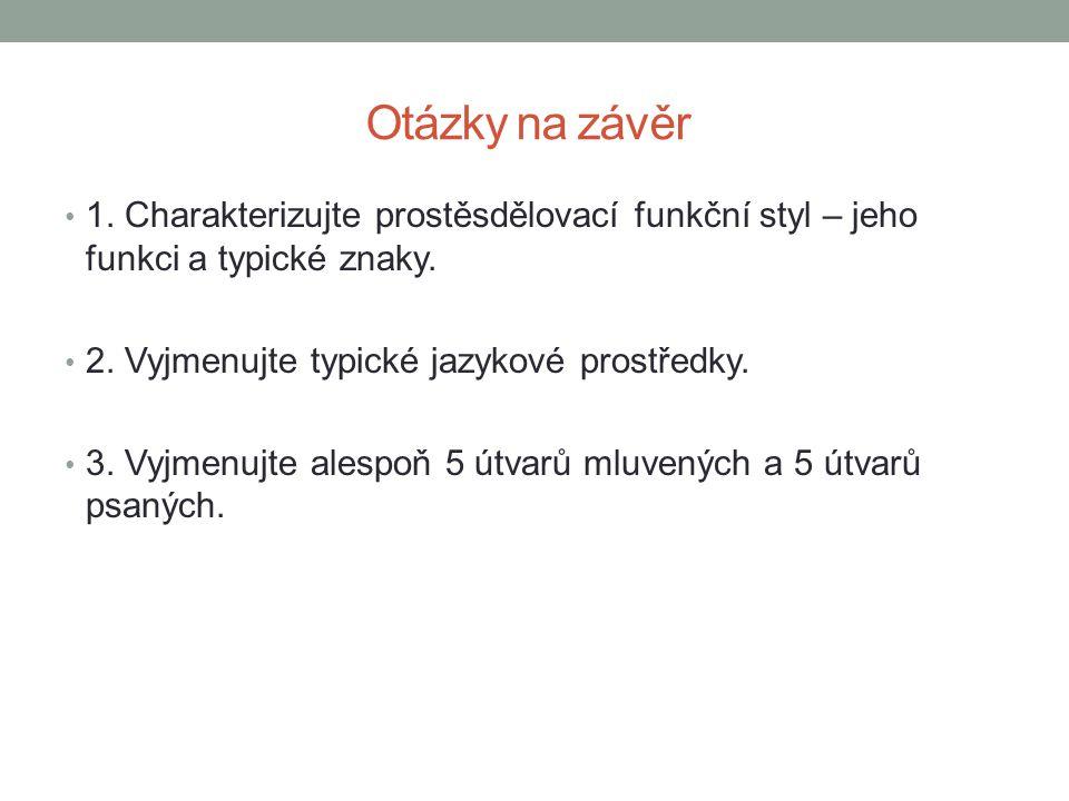 Otázky na závěr 1. Charakterizujte prostěsdělovací funkční styl – jeho funkci a typické znaky. 2. Vyjmenujte typické jazykové prostředky. 3. Vyjmenujt