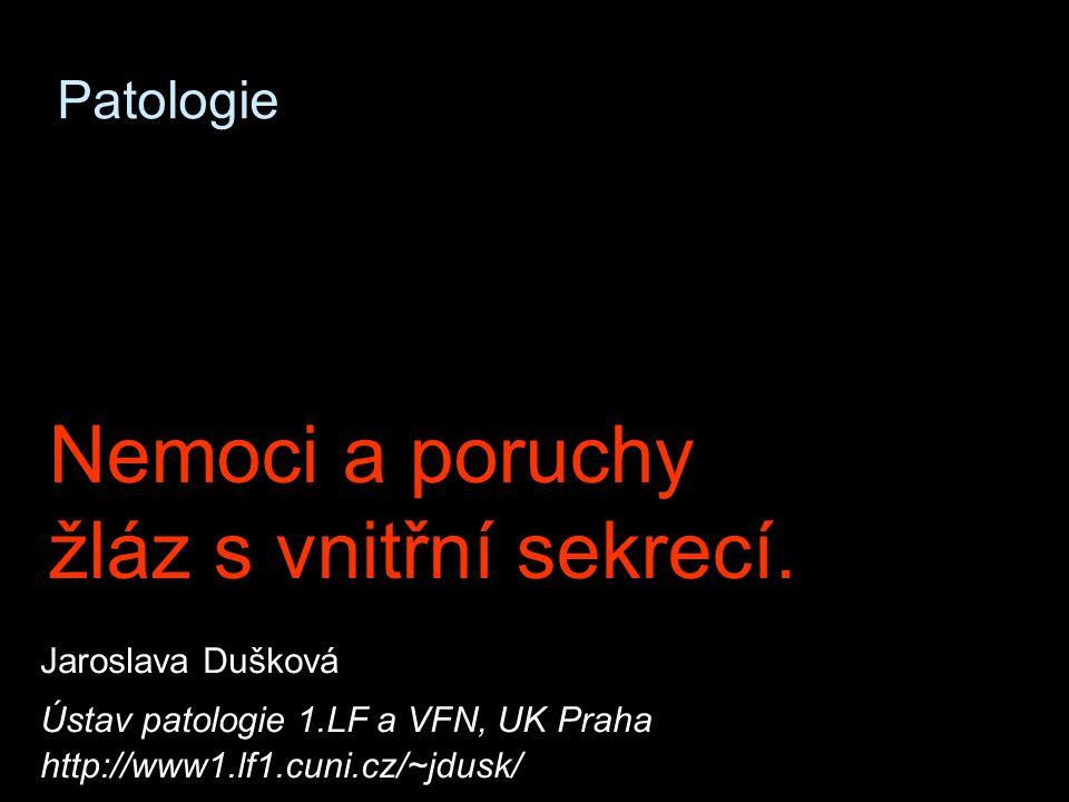 Patologie Nemoci a poruchy žláz s vnitřní sekrecí.