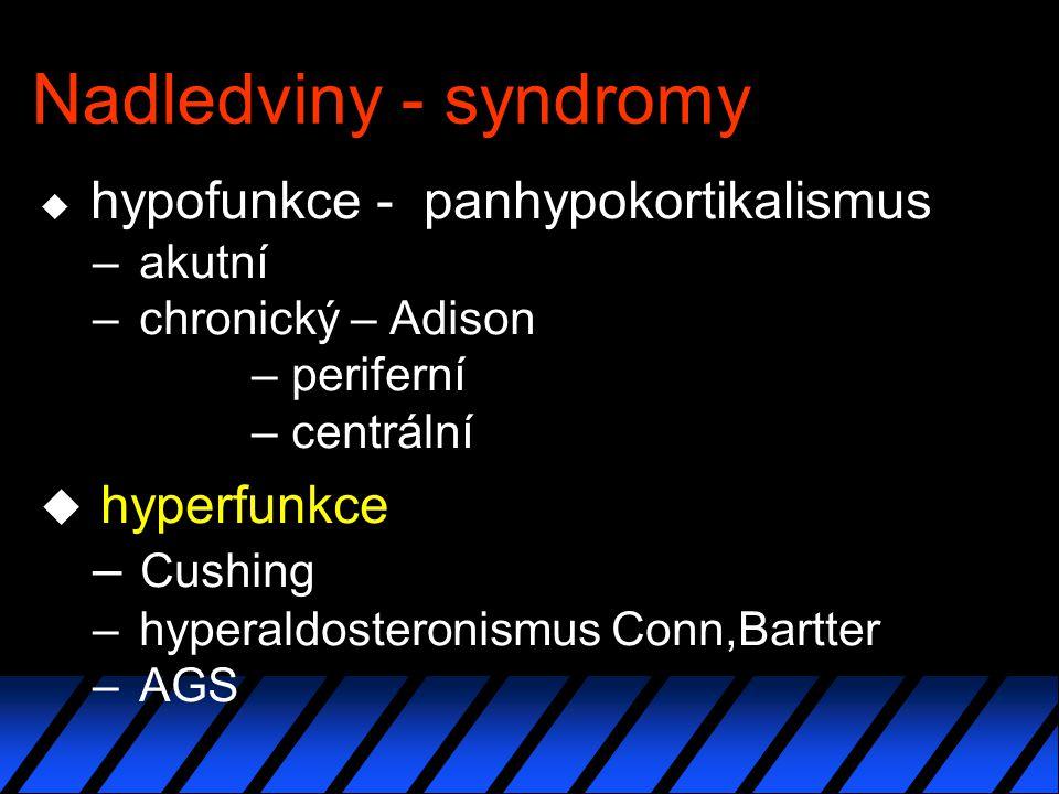 Nadledviny - syndromy u hypofunkce - panhypokortikalismus – akutní – chronický – Adison – periferní – centrální u hyperfunkce – Cushing – hyperaldosteronismus Conn,Bartter – AGS