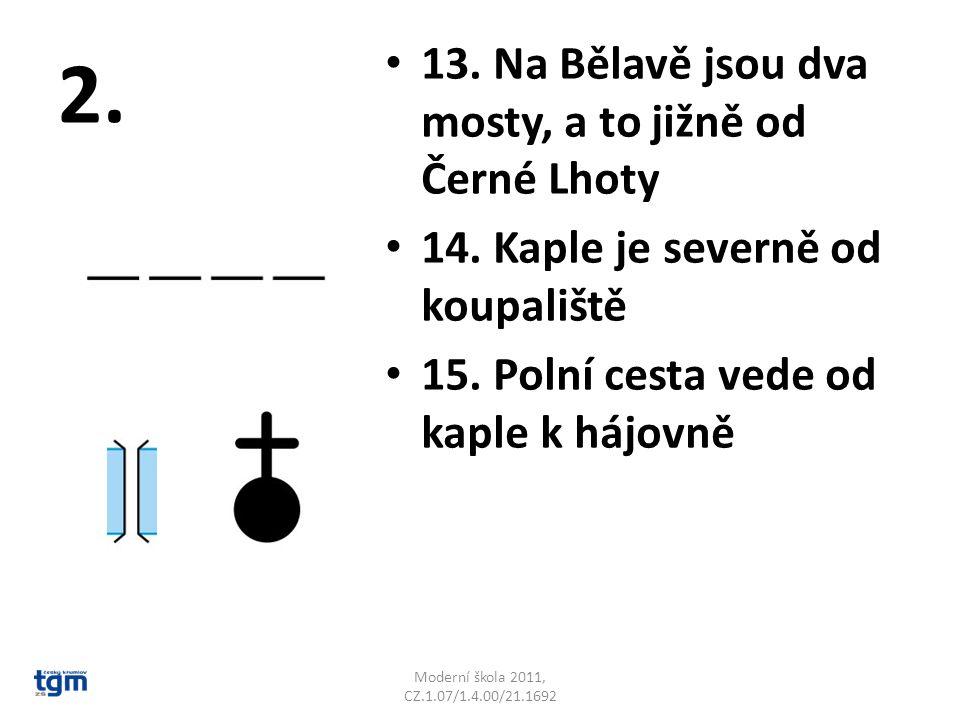 2. 13. Na Bělavě jsou dva mosty, a to jižně od Černé Lhoty 14. Kaple je severně od koupaliště 15. Polní cesta vede od kaple k hájovně Moderní škola 20