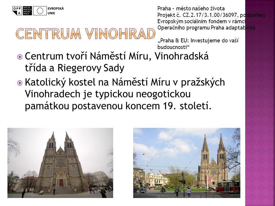  Centrum tvoří Náměstí Míru, Vinohradská třída a Riegerovy Sady  Katolický kostel na Náměstí Míru v pražských Vinohradech je typickou neogotickou pa